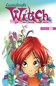 okładka Witch. Czarodziejki W.I.T.C.H. Księga 1, Książka | Praca Zbiorowa