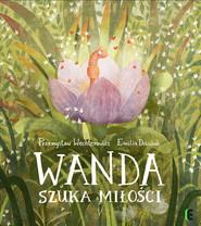 okładka Wanda szuka miłości, Książka | Przemysław Wechterowicz, Emilia Dziubak