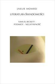 okładka Literatura świadomości. Samuel Beckett - podmiot - negatywność, Ebook | Jakub  Momro