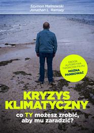 okładka Kryzys klimatyczny. Co Ty możesz zrobić, aby mu zaradzić?, Ebook   Prof. Szymon Malinowski, Jonathan L. Ramsey