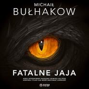 okładka Fatalne jaja, Audiobook | Michaił Bułhakow