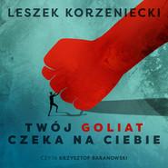 okładka Twój Goliat czeka na Ciebie, Audiobook | Leszek Korzeniecki