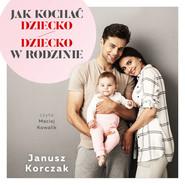 okładka Jak kochać dziecko / Dziecko w rodzinie, Audiobook | Janusz Korczak