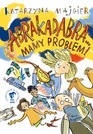 okładka Abrakadabra… Mamy problem!, Ebook   Katarzyna Majgier