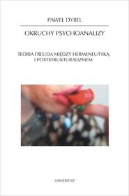okładka Okruchy psychoanalizy. Teoria Freuda między hermeneutyką i poststrukturalizmem, Ebook   Dybel Paweł