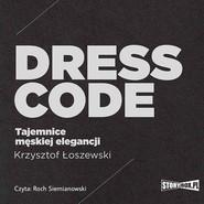 okładka Dress code. Tajemnice męskiej elegancji, Audiobook | Krzysztof Łoszewski