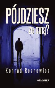 okładka Pójdziesz ze mną, Ebook | Konrad Reznowicz