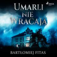 okładka Umarli nie wracają, Audiobook | Fitas Bartłomiej