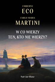 okładka W co wierzy ten, kto nie wierzy?, Ebook   Umberto Eco, Carlo Maria Martini