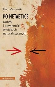 okładka Po metaetyce. Dobro i powinność w etykach naturalistycznych, Ebook   Piotr  Makowski