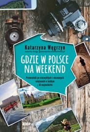 okładka Gdzie w Polsce na weekend, Ebook | Węgrzyn Katarzyna