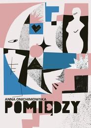 okładka Pomiędzy, Ebook | Anna Onichimowska