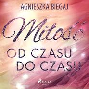 okładka Miłość od czasu do czasu, Audiobook | Agnieszka Biegaj