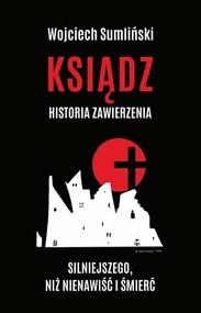 okładka Ksiądz Historia zawierzenia silniejszego niż nienawiść i śmierć, Książka | Wojciech Sumliński