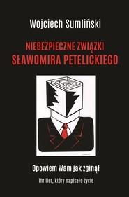 okładka Niebezpieczne związki Sławomira Petelickiego, Książka | Wojciech Sumliński