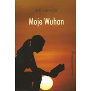 okładka Moje Wuhan, Książka | Gauder Adam