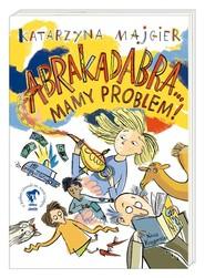 okładka Abrakadabra Mamy problem!, Książka | Katarzyna Majgier
