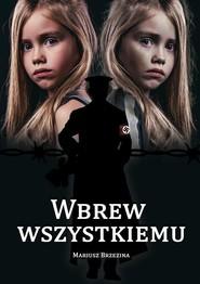 okładka Wbrew wszystkiemu, Książka | Brzezina Mariusz