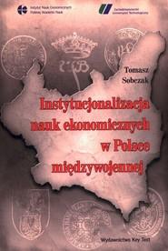 okładka Instytucjonalizacja nauk ekonomicznych w Polsce międzywojennej, Książka | Tomasz Sobczak