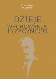 okładka Dzieje wychowania fizycznego, Książka | Piasecki Eugeniusz