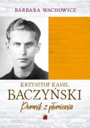 okładka Krzysztof Kamil Baczyński Pomnik z płomienia, Książka | Barbara Wachowicz