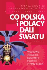 okładka Co Polska i Polacy dali światu, Książka | Przemysław Słowiński, Teresa Kowalik
