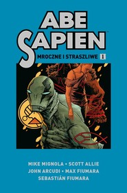 okładka Abe Sapien Tom 1 Mroczne i straszliwe, Książka |