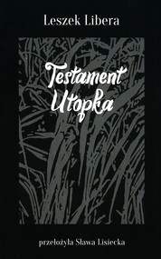 okładka Testament Utopka, Książka | Libera Leszek