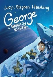 okładka George i błękitny księżyc, Książka | Lucy Hawking, Stephen Hawking