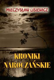 okładka Kroniki naroczańskie, Książka | Lisiewicz Mieczysław