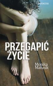 okładka Przegapić życie, Książka | Monika  Matusik