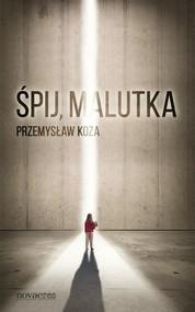 okładka Śpij, malutka, Książka | Przemysław  Koza