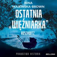 okładka Ostatnia więźniarka Auschwitz, Audiobook | Nina Majewska-Brown