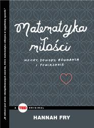 okładka Matematyka miłości. Wzory, dowody, równania i powiązania, Ebook | Hannah Fry
