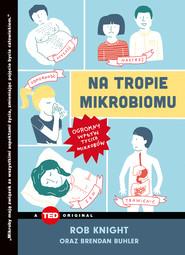 okładka Na tropie mikrobiomu. Ogromny wpływ tycich mikrobów, Ebook | Rob Knight, Brendan Buhler