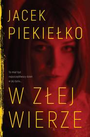 okładka W złej wierze, Ebook | Jacek Piekiełko