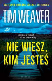 okładka NIE WIESZ, KIM JESTEŚ, Ebook | Tim Weaver