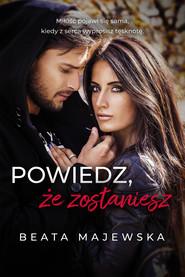 okładka Powiedz, że zostaniesz, Ebook | Beata Majewska