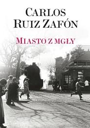 okładka Miasto z mgły, Ebook | Carlos Ruiz Zafón