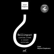 okładka Bellingcat: ujawniamy prawdę w czasach postprawdy, Audiobook   Higgins Eliot