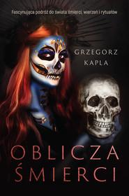 okładka Oblicza śmierci, Ebook | Grzegorz Kapla