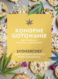 okładka Stonerchef. Konopne gotowanie, Książka | Anita Kilian-Kuźniewicz, Piotr Kuźniewicz