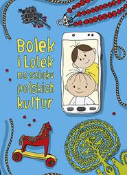 okładka Bolek i Lolek na szlaku polskich kultur. Wznowienie 2021, Książka | Dorota Majkowska-Szajer, Szewczyk Sara