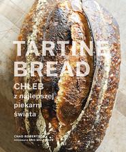okładka Tartine Bread. Chleb z najlepszej piekarni świata, Książka | Chad Robertson