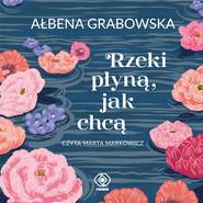okładka Rzeki płyną, jak chcą, Audiobook | Ałbena Grabowska