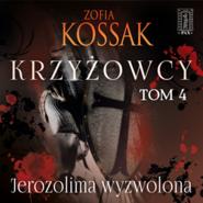 okładka Krzyżowcy. Tom 4: Jerozolima Wyzwolona, Audiobook | Zofia Kossak