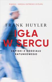 okładka Igła w sercu. Zapiski z oddziału ratunkowego, Ebook | Frank Huyler