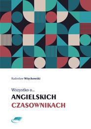 okładka Wszystko o angielskich czasownikach, Ebook   Radosław Więckowski