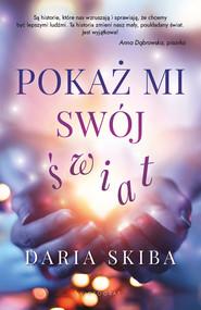 okładka Pokaż mi swój świat, Ebook | Daria  Skiba