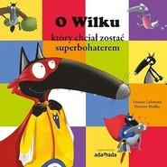 okładka O Wilku który chciał zostać superbohaterem, Książka | Lallemand Orianne, Eleonore Thuillier